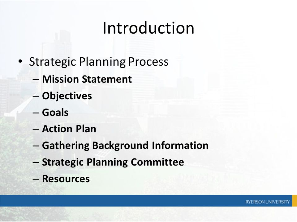 Introduction Strategic Planning Process – Mission Statement – Objectives – Goals – Action Plan – Gathering Background Information – Strategic Planning