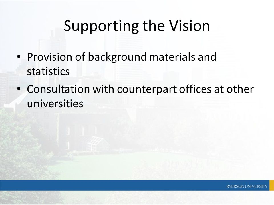 Supporting the Vision Provision of background materials and statistics Consultation with counterpart offices at other universities