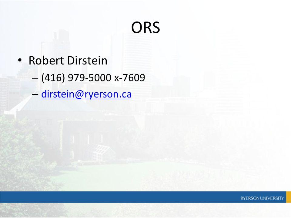 ORS Robert Dirstein – (416) 979-5000 x-7609 – dirstein@ryerson.ca dirstein@ryerson.ca
