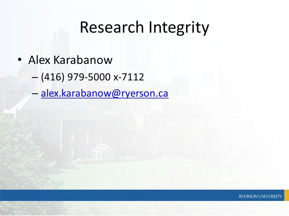Research Integrity Alex Karabanow – (416) 979-5000 x-7112 – alex.karabanow@ryerson.ca alex.karabanow@ryerson.ca