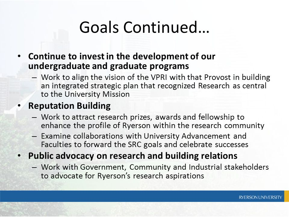 Objective To support Ryerson's research agenda by promoting knowledge transfer and commercialization of SRC outputs To foster relationships with industrial partners and create a collaborative environment in support of research and innovation efforts