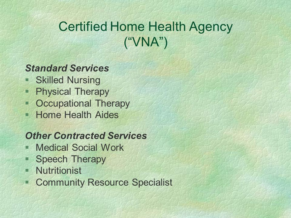 Criteria for CHHA Eligibility §Skilled nursing or physical therapy need -cannot refer just for nutrition, speech, OT or SW §Insurance §MD/NP orders §Short term / intermittent monitoring / therapy needs §60 day certification period
