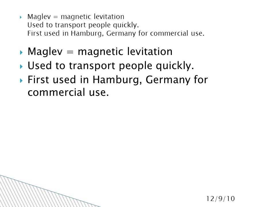 12/9/10  Maglev = magnetic levitation  Used to transport people quickly.