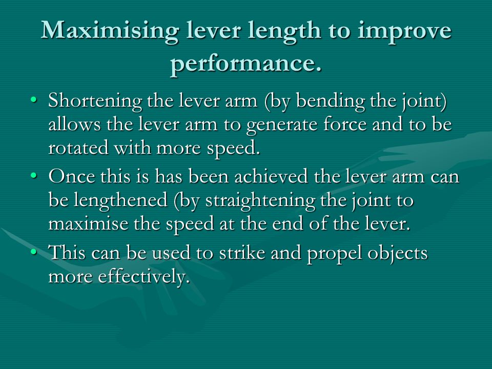 Maximising lever length to improve performance. Shortening the lever arm (by bending the joint) allows the lever arm to generate force and to be rotat
