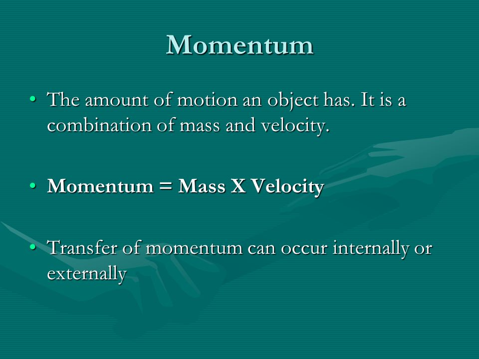 Momentum The amount of motion an object has. It is a combination of mass and velocity.The amount of motion an object has. It is a combination of mass