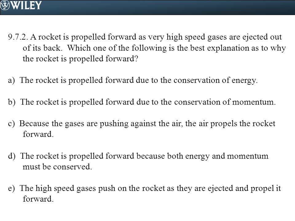 9.7.2. A rocket is propelled forward as very high speed gases are ejected out of its back. Which one of the following is the best explanation as to wh