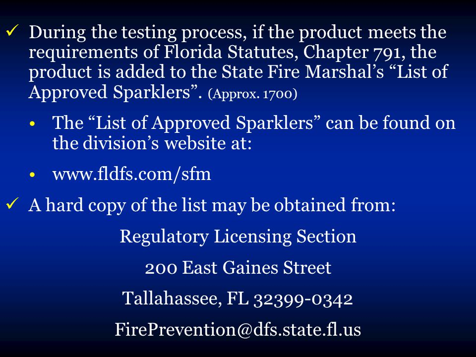 During the testing process, if the product meets the requirements of Florida Statutes, Chapter 791, the product is added to the State Fire Marshal's List of Approved Sparklers .