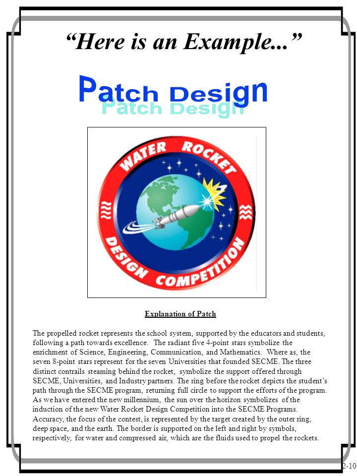 2-10 Here is an Example... Explanation of Patch The propelled rocket represents the school system, supported by the educators and students, following a path towards excellence.