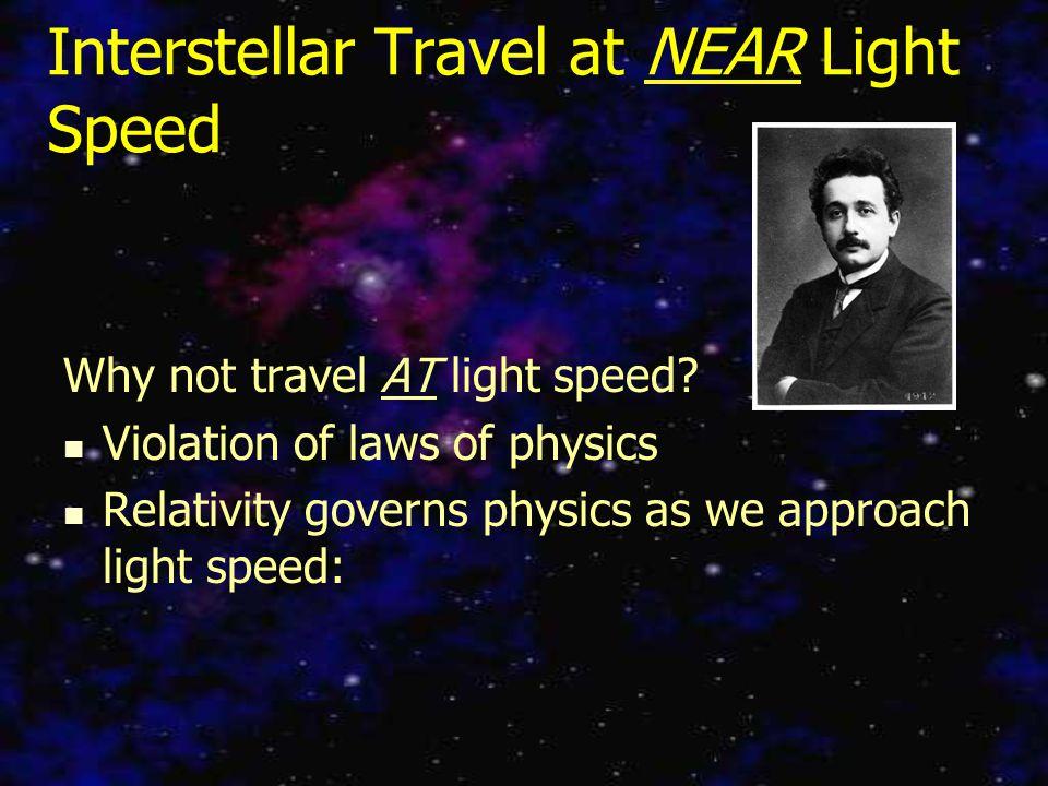 Interstellar Travel at NEAR Light Speed Why not travel AT light speed.