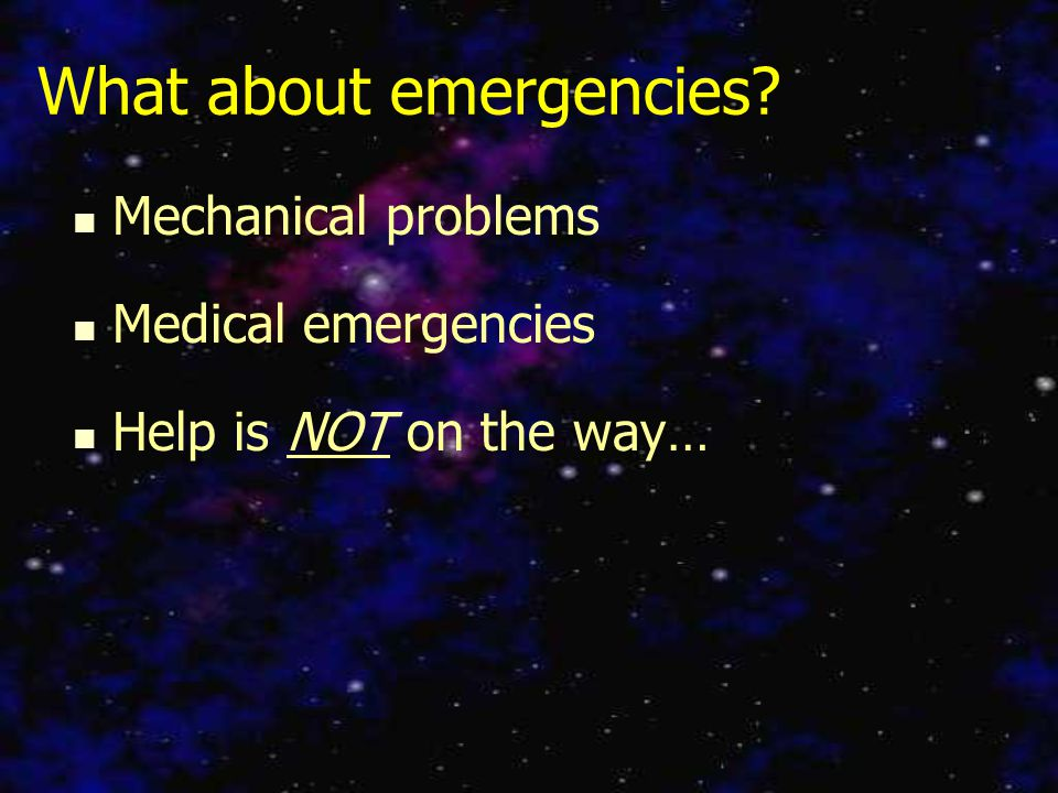 What about emergencies? Mechanical problems Medical emergencies Help is NOT on the way…