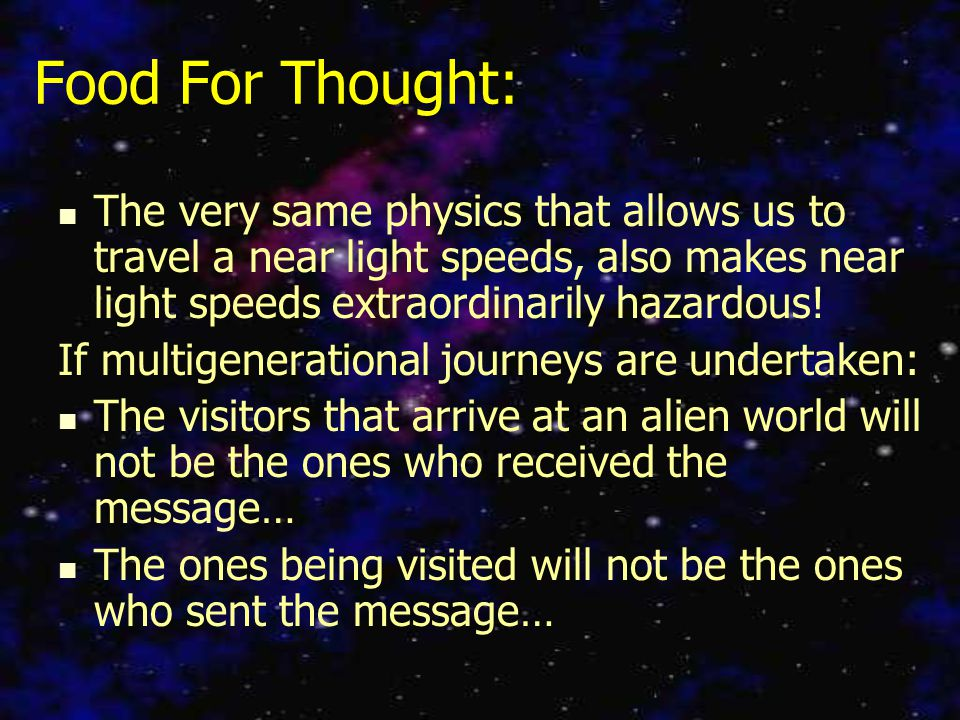 Food For Thought: The very same physics that allows us to travel a near light speeds, also makes near light speeds extraordinarily hazardous.
