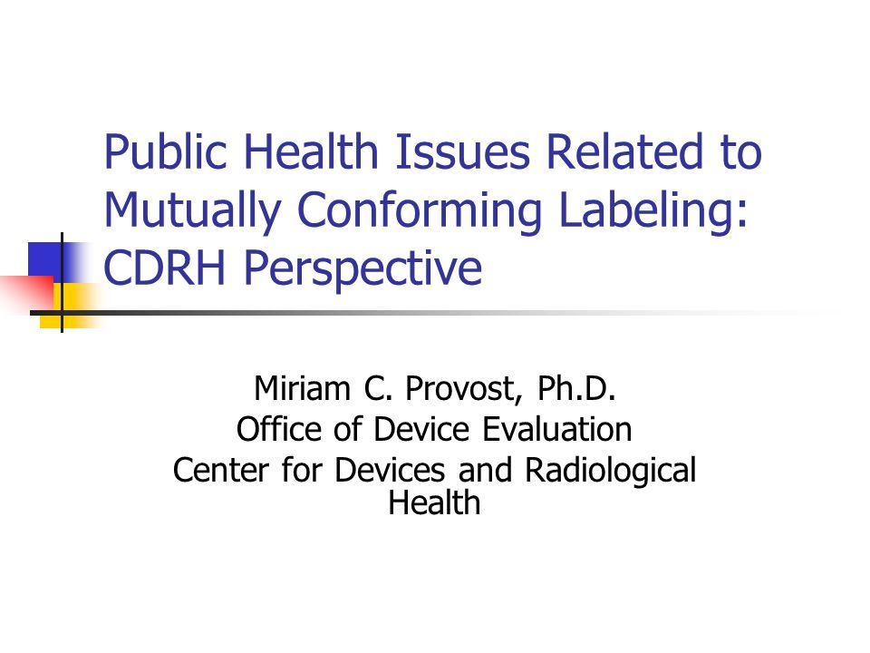 Public Health Issues Related to Mutually Conforming Labeling: CDRH Perspective Miriam C.