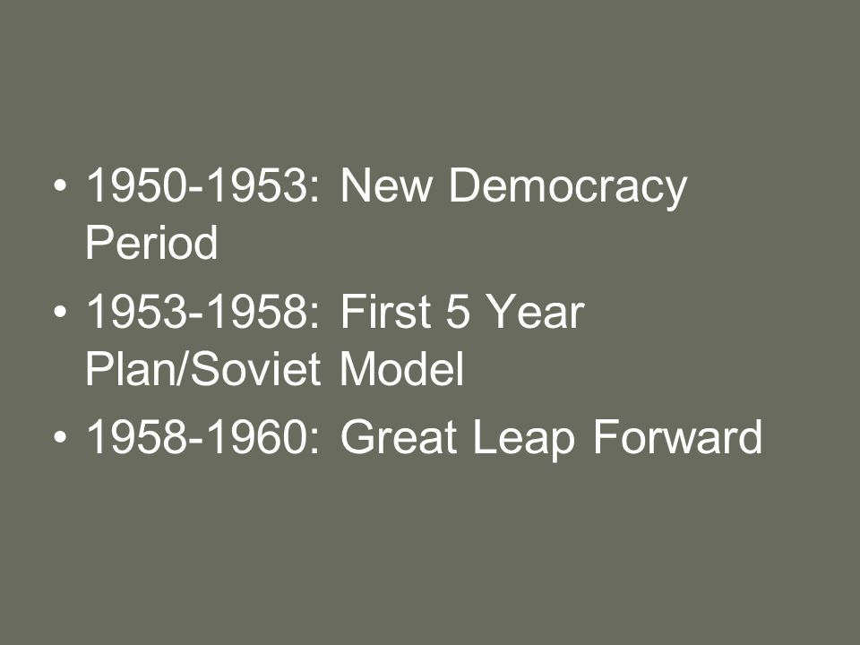 1950-1953: New Democracy Period 1953-1958: First 5 Year Plan/Soviet Model 1958-1960: Great Leap Forward