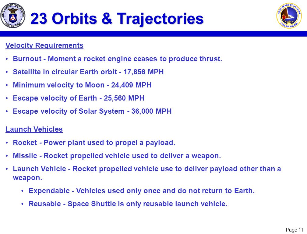 Page 11 23 Orbits & Trajectories Velocity Requirements Burnout - Moment a rocket engine ceases to produce thrust.