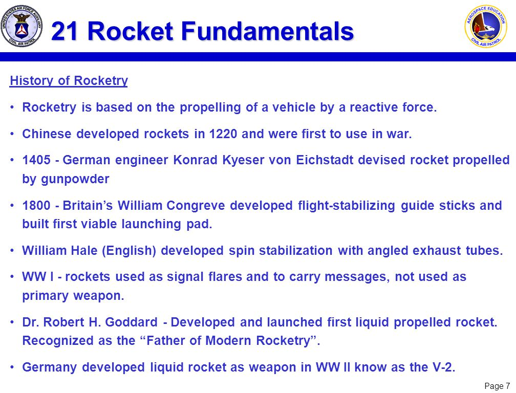 Page 8 21 Rocket Fundamentals Fundamental Physics Gravitation-Force of attraction between all matter within the universe Gravity- Gravitation force with a body or mass on or near the Earth (Galileo) Newton's Law of Universal Gravitation: Newton's Three Law's of Motion: 1) Inertia 2) F=ma 3) Action=Reaction Gm 1 m 2 d2d2 F = Momentum = m x V Acceleration = rate of change of velocity Rocket Systems Airframe-Structure Propulsion Engines - Liquid Propellant Motors- Solid Propellant Guidance Systems - Brain , inertial platform, star tracking Control Systems - Steering , thrust vector control, reaction control Specific Impulse (Isp) = lbs of thrust delivered by consuming 1 lb of propellant in 1 second