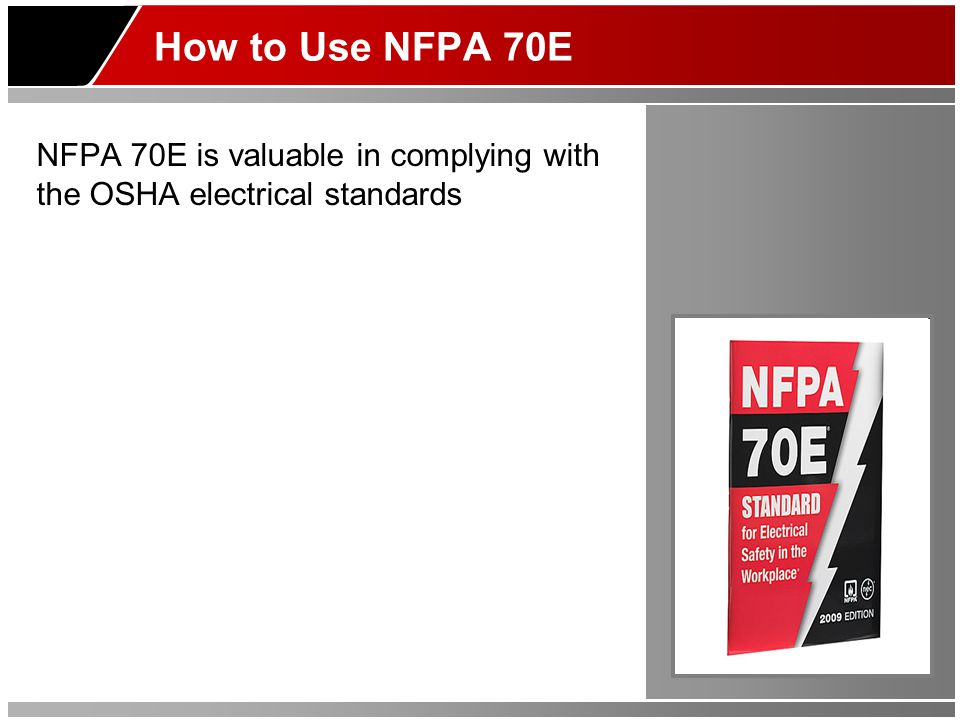 How to Use NFPA 70E NFPA 70E is valuable in complying with the OSHA electrical standards
