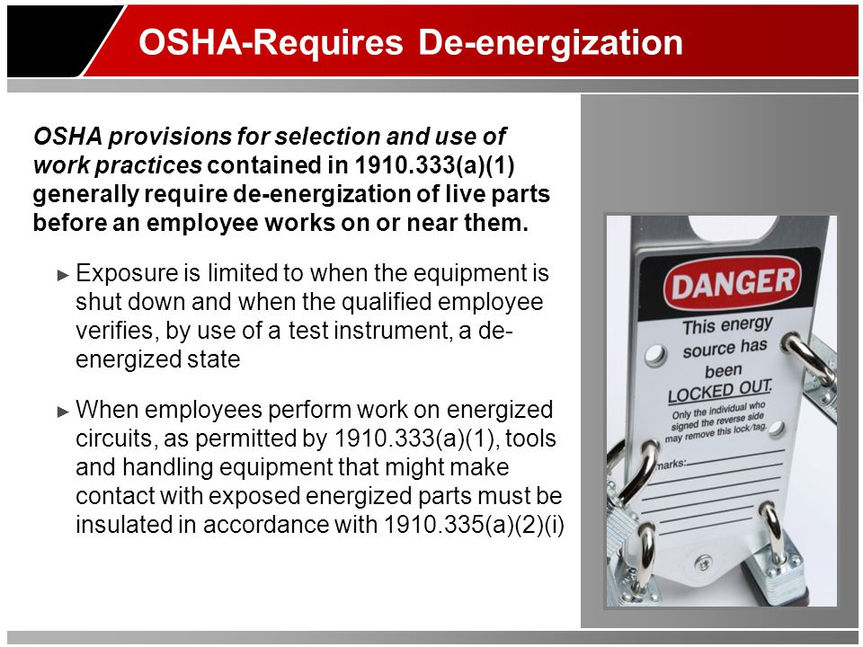OSHA provisions for selection and use of work practices contained in 1910.333(a)(1) generally require de-energization of live parts before an employee