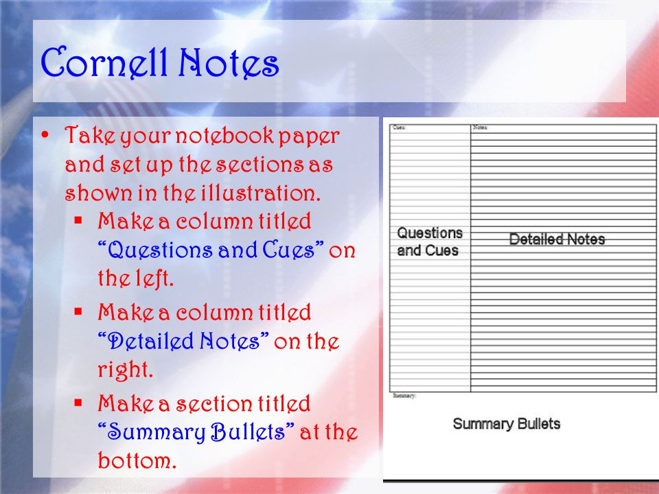 Cornell Notes Take your notebook paper and set up the sections as shown in the illustration.