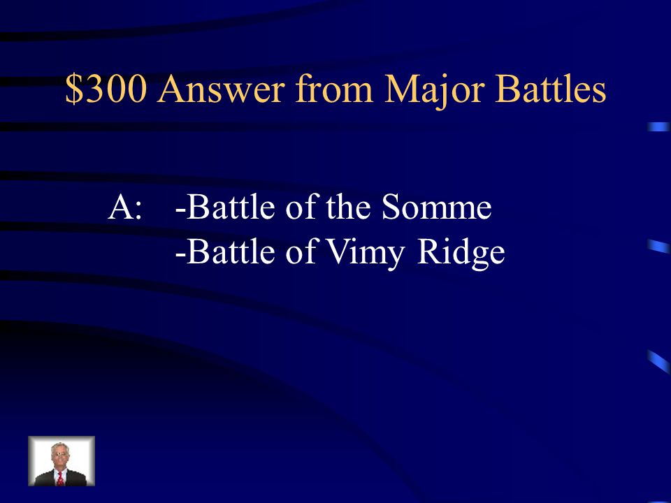 $300 Question from Major Battles Q: Which 2 battles were fought in France?