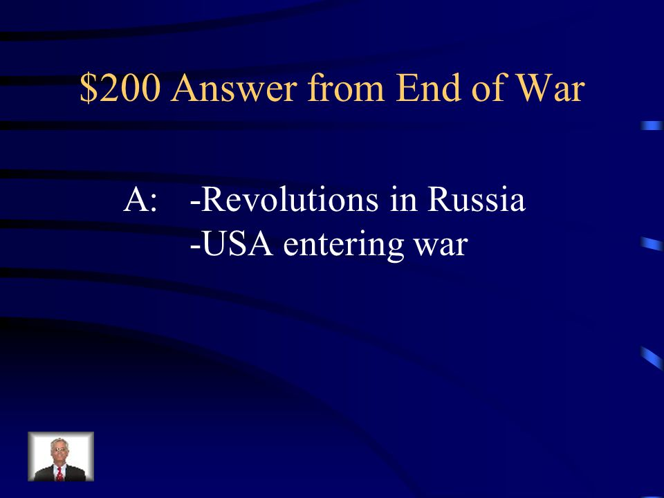 $200 Question from End of War Q: What 2 events changed the War
