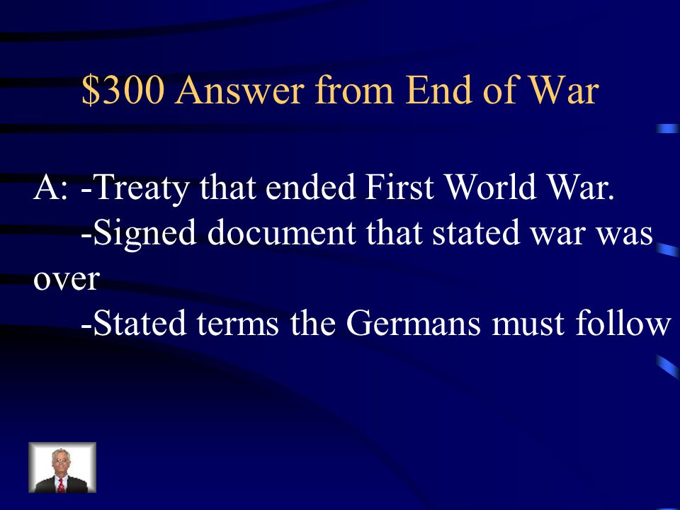 $300 Question from End of War Q: What was the Treaty of Versailles?