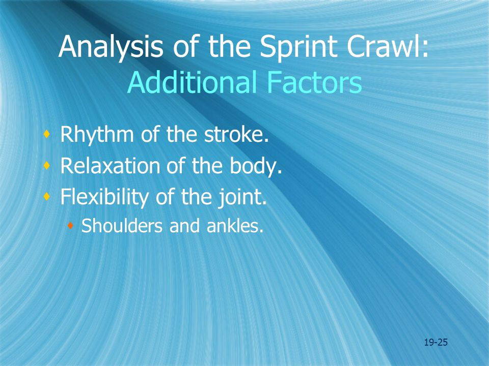 19-25 Analysis of the Sprint Crawl: Additional Factors  Rhythm of the stroke.