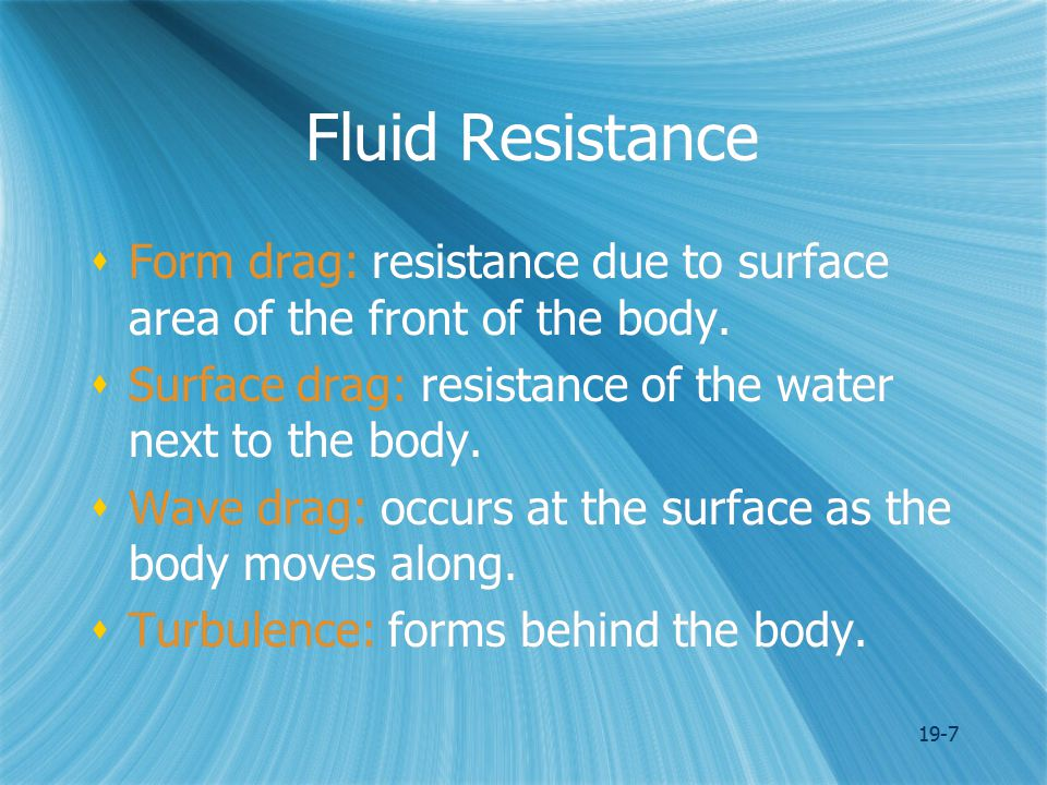 19-7 Fluid Resistance  Form drag: resistance due to surface area of the front of the body.