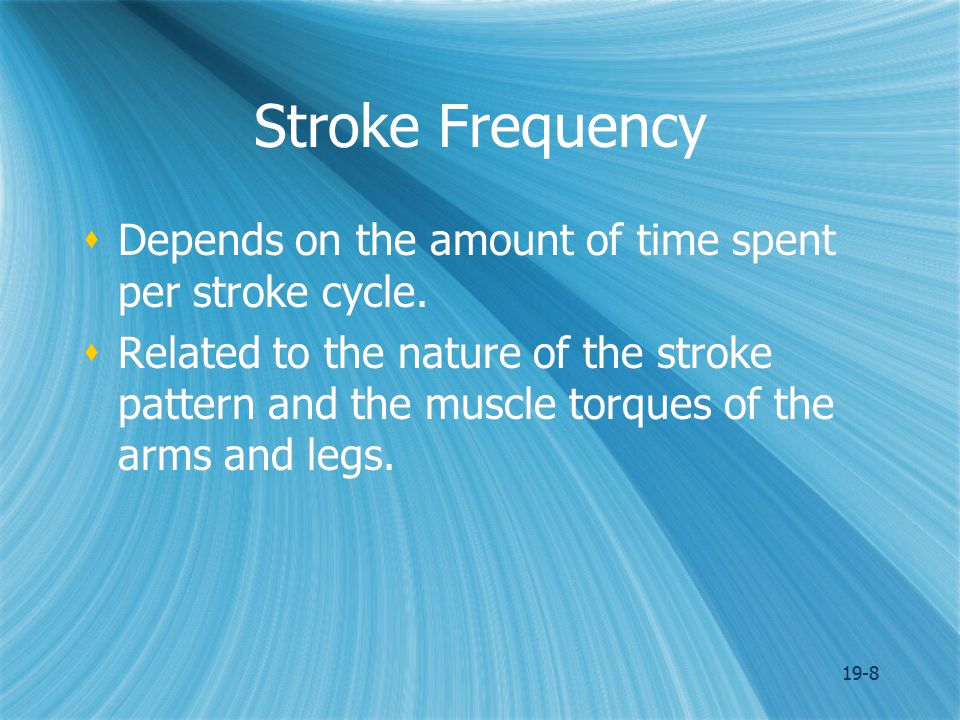 19-8 Stroke Frequency  Depends on the amount of time spent per stroke cycle.