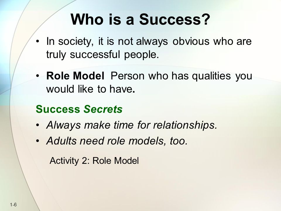 1-7 Success and Happiness Happiness The natural experience of winning your self-respect and the respect of others.