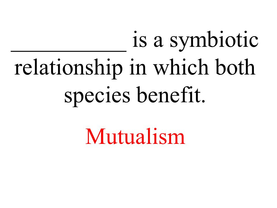 ___________ is the relationship between two organisms that live in close contact and at least one benefits. Symbiosis