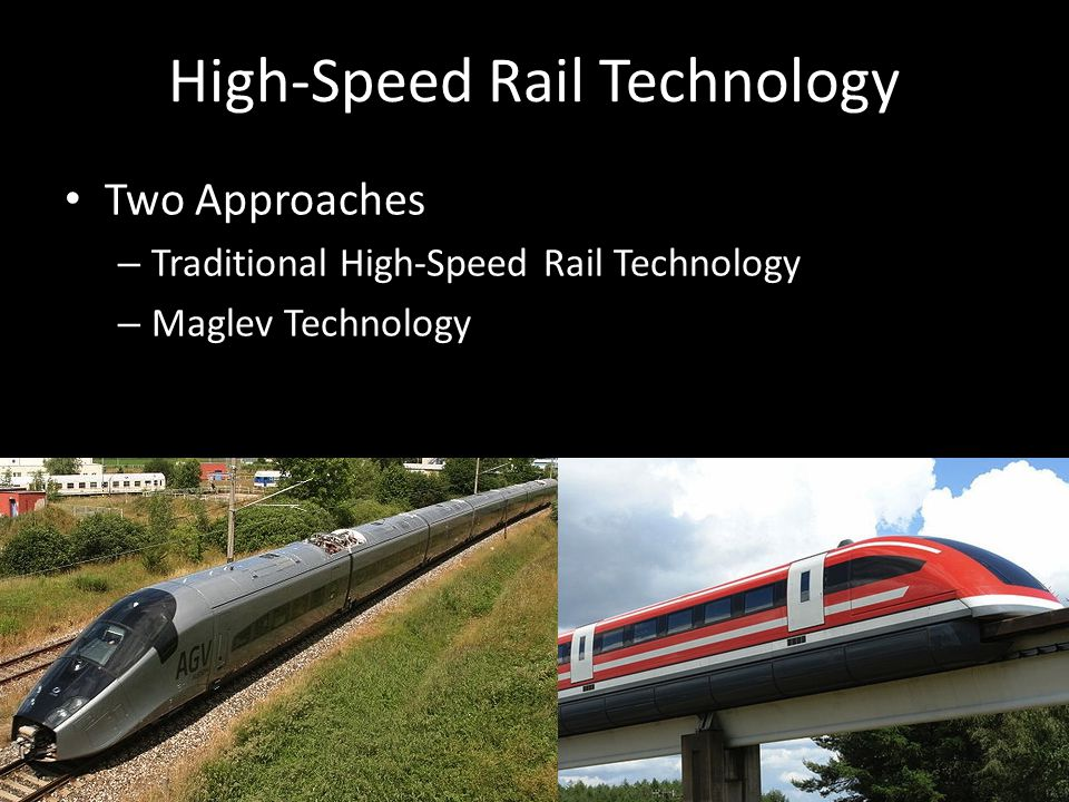 High-Speed Rail Technology Two Approaches – Traditional High-Speed Rail Technology – Maglev Technology