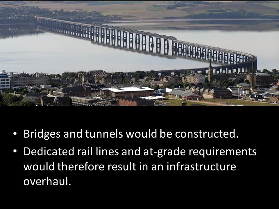 Bridges and tunnels would be constructed.
