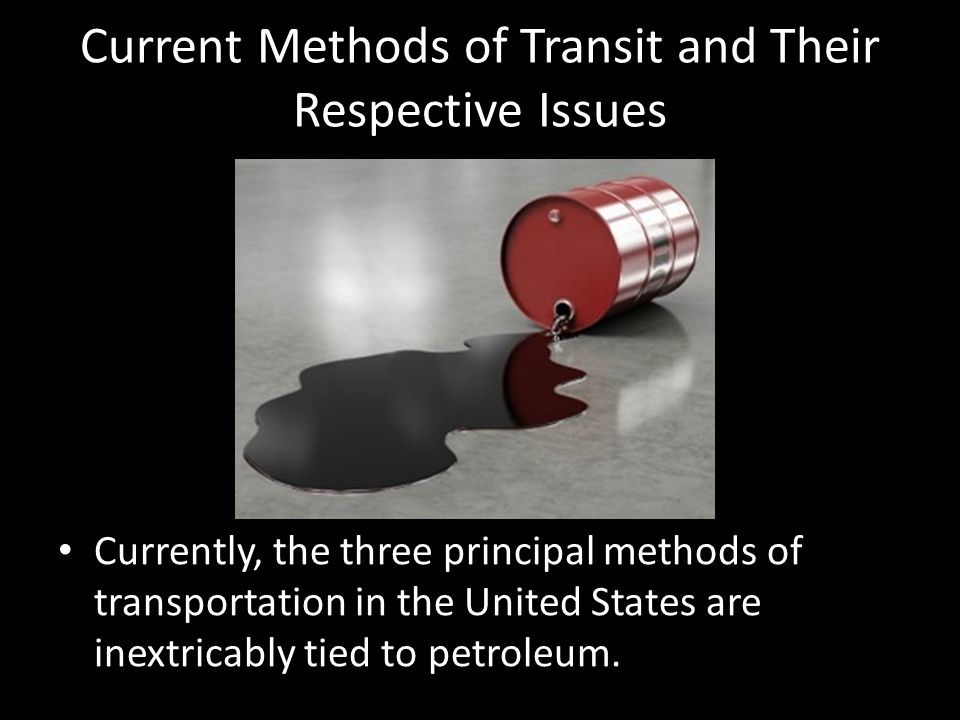 Current Methods of Transit and Their Respective Issues Currently, the three principal methods of transportation in the United States are inextricably