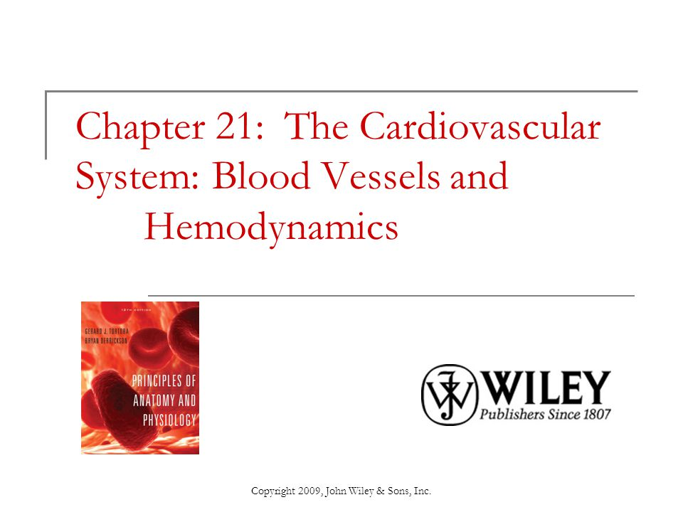 Copyright 2009, John Wiley & Sons, Inc. Chapter 21: The Cardiovascular System: Blood Vessels and Hemodynamics