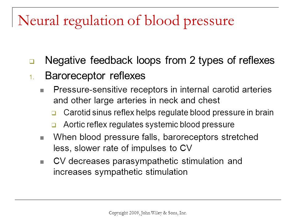 Copyright 2009, John Wiley & Sons, Inc. Neural regulation of blood pressure  Negative feedback loops from 2 types of reflexes 1. Baroreceptor reflexe