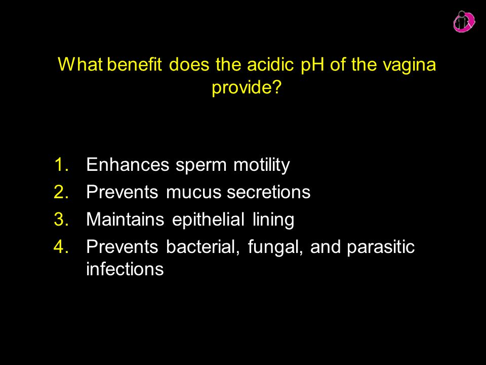 What benefit does the acidic pH of the vagina provide? 1.Enhances sperm motility 2.Prevents mucus secretions 3.Maintains epithelial lining 4.Prevents