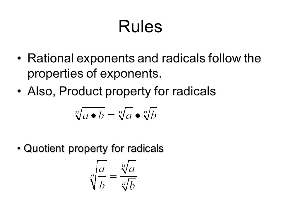 Rules Rational exponents and radicals follow the properties of exponents.