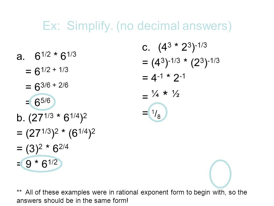 Ex: Simplify. (no decimal answers) a.6 1/2 * 6 1/3 = 6 1/2 + 1/3 = 6 3/6 + 2/6 = 6 5/6 b.