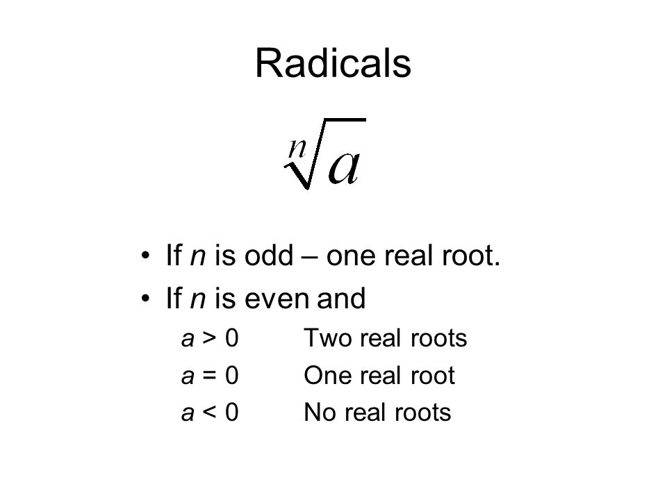 Radicals If n is odd – one real root.