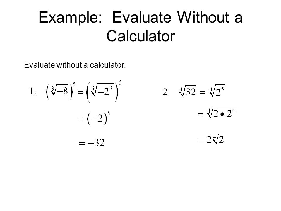 Example: Evaluate Without a Calculator Evaluate without a calculator.
