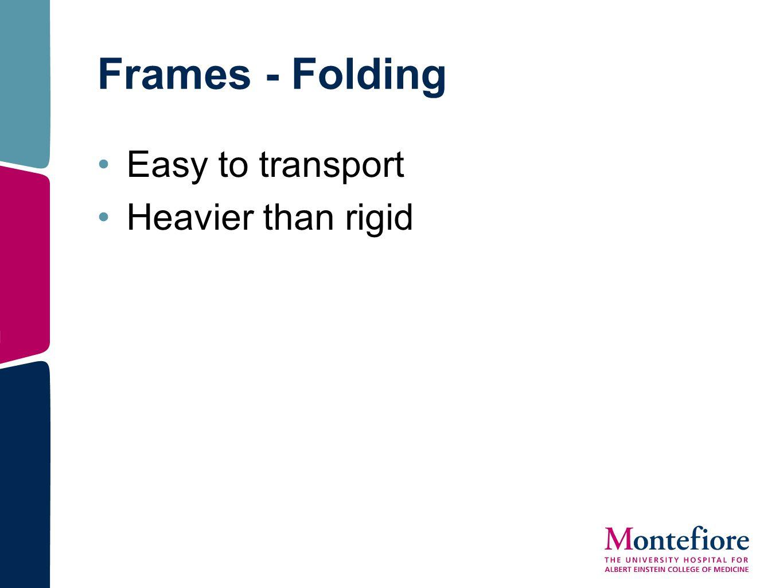 Frames - Folding Easy to transport Heavier than rigid