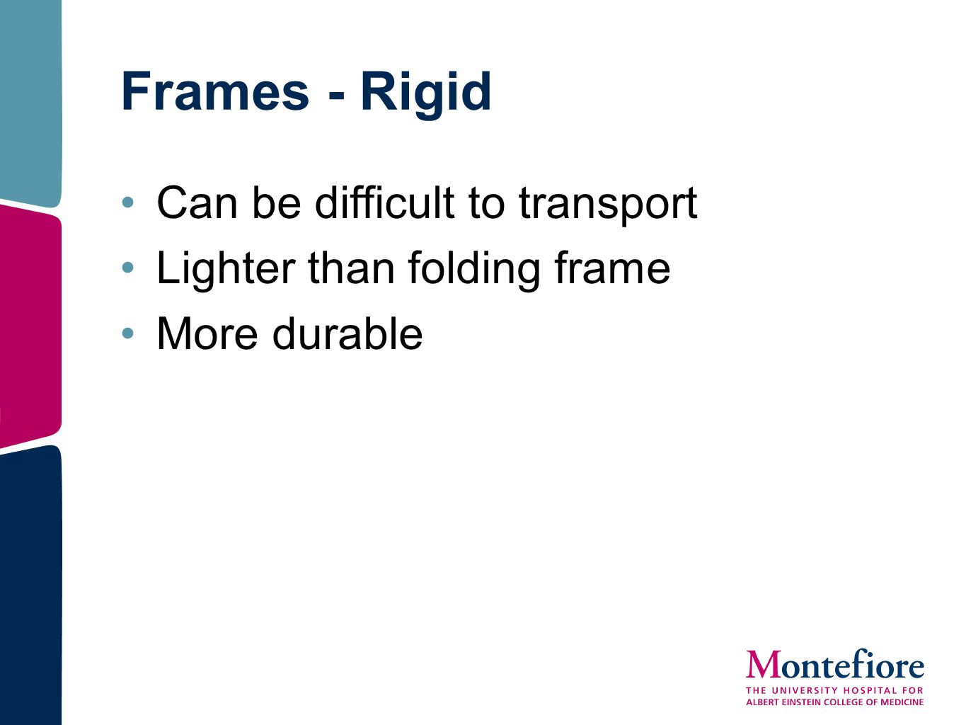 Can be difficult to transport Lighter than folding frame More durable