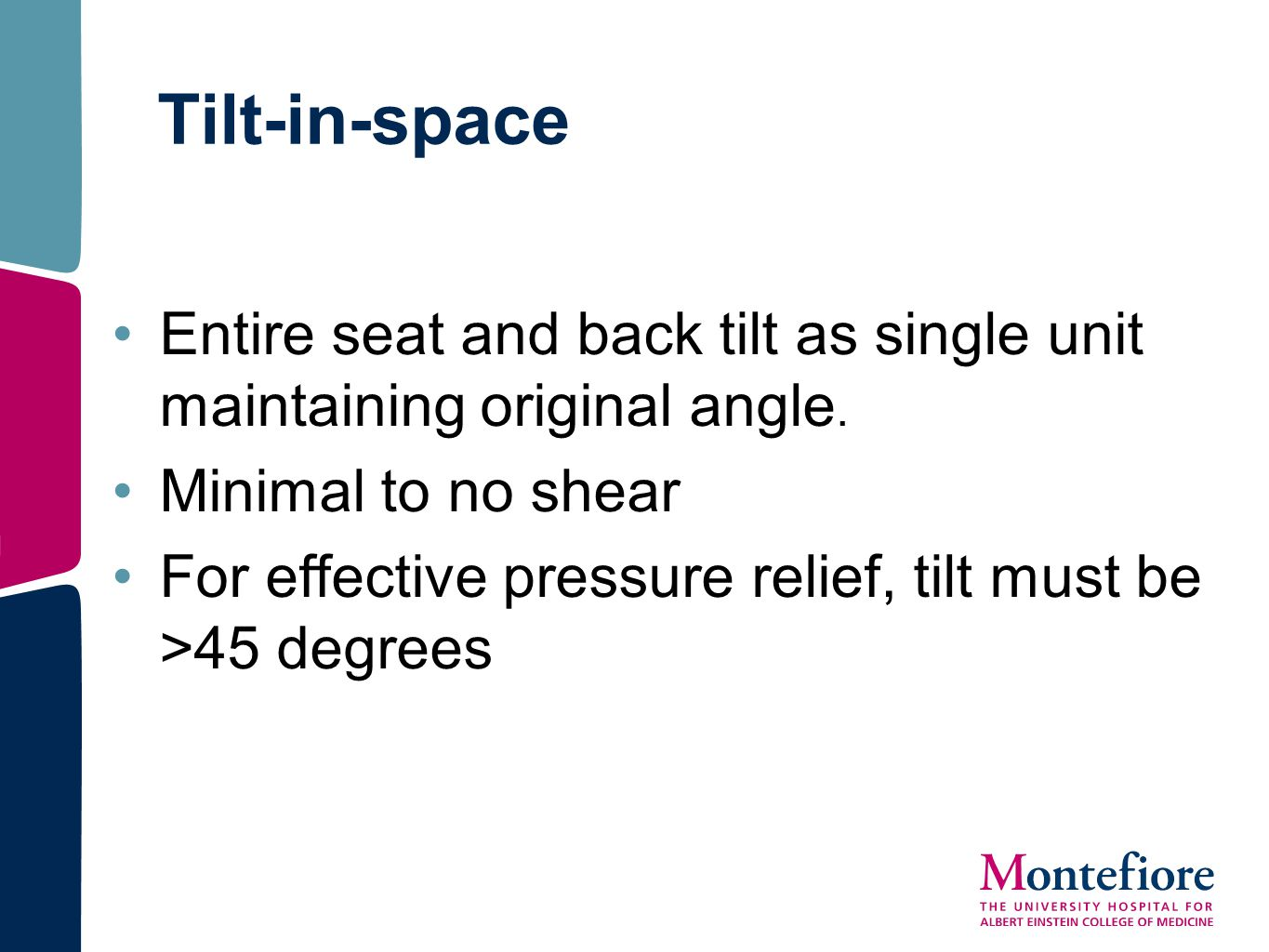 Tilt-in-space Entire seat and back tilt as single unit maintaining original angle. Minimal to no shear For effective pressure relief, tilt must be >45