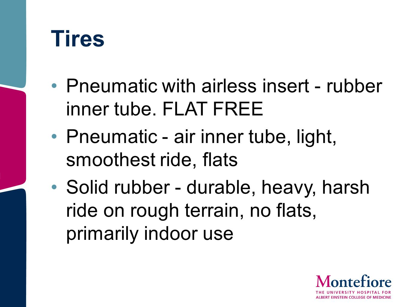 Tires Pneumatic with airless insert - rubber inner tube. FLAT FREE Pneumatic - air inner tube, light, smoothest ride, flats Solid rubber - durable, he