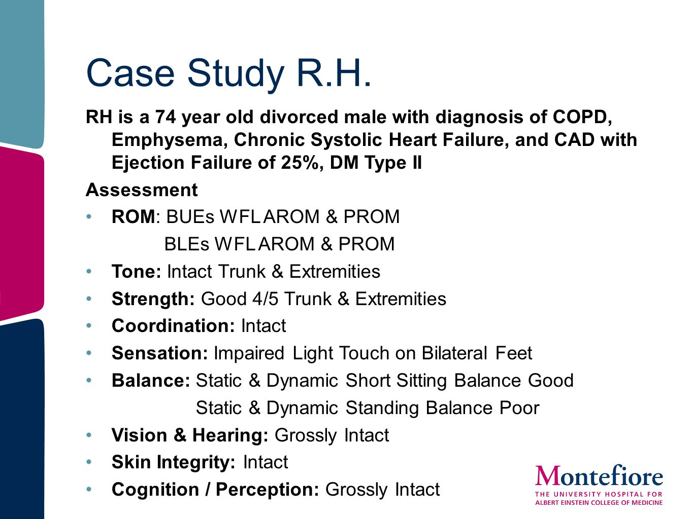Case Study R.H. RH is a 74 year old divorced male with diagnosis of COPD, Emphysema, Chronic Systolic Heart Failure, and CAD with Ejection Failure of