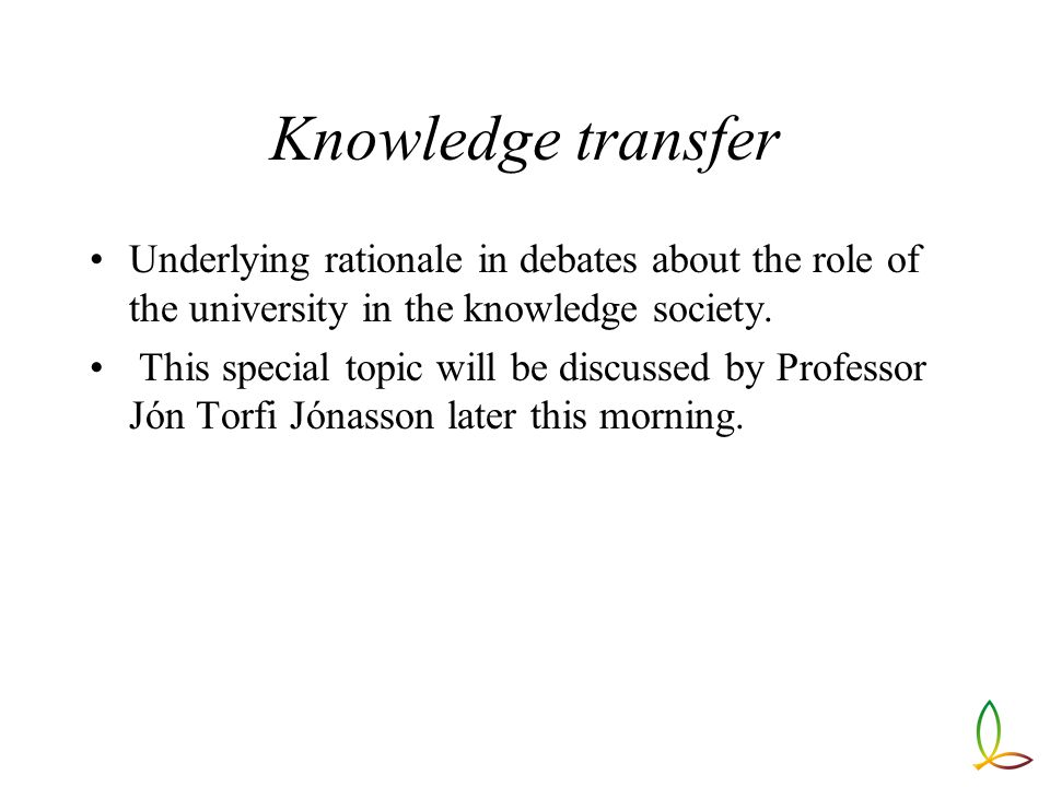 Knowledge transfer Underlying rationale in debates about the role of the university in the knowledge society.