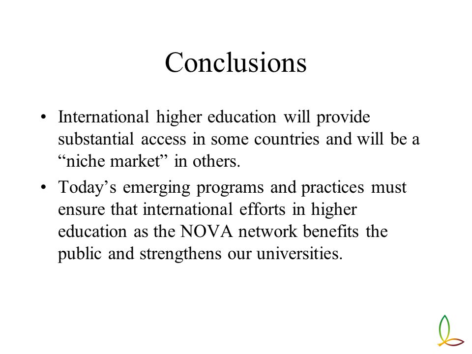 Conclusions International higher education will provide substantial access in some countries and will be a niche market in others.