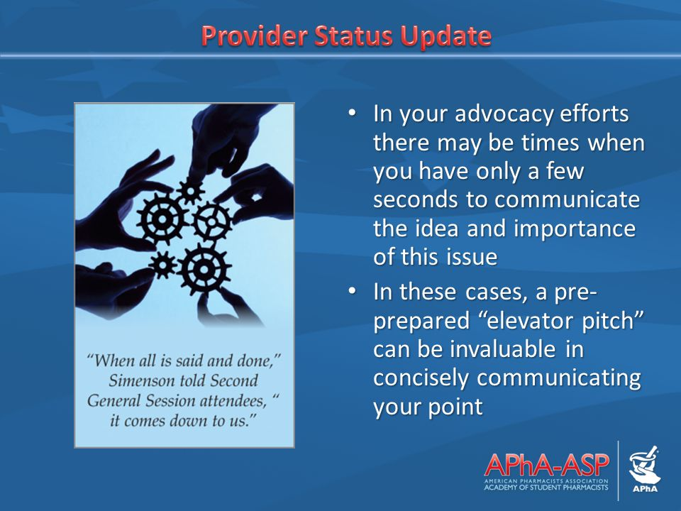 In your advocacy efforts there may be times when you have only a few seconds to communicate the idea and importance of this issue In your advocacy efforts there may be times when you have only a few seconds to communicate the idea and importance of this issue In these cases, a pre- prepared elevator pitch can be invaluable in concisely communicating your point In these cases, a pre- prepared elevator pitch can be invaluable in concisely communicating your point