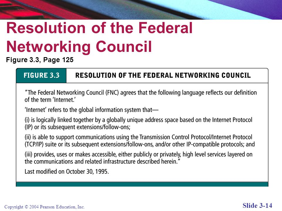 Copyright © 2004 Pearson Education, Inc. Slide 3-14 Resolution of the Federal Networking Council Figure 3.3, Page 125