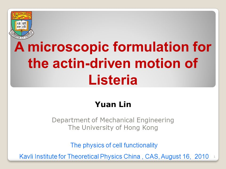 A microscopic formulation for the actin-driven motion of Listeria Yuan Lin Department of Mechanical Engineering The University of Hong Kong The physic